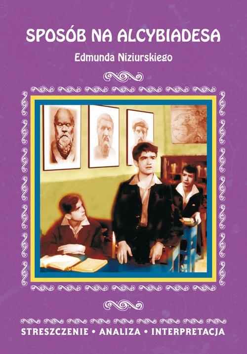 Sposób na Alcybiadesa Edmunda Niziurskiego. Streszczenie, analiza, interpretacja Kubryn Justyna