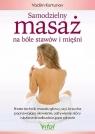 Samodzielny masaż na bóle stawów i mięśni. Proste techniki masażu głowy, szyi, brzucha poprawiające ukrwienie, odżywienie skóry i skutecznie odbudowujące zdrowie