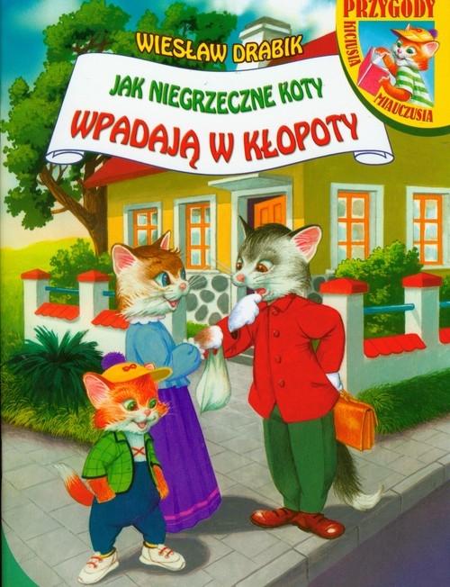 Jak niegrzeczne koty wpadają w kłopoty Drabik Wiesław