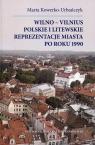 Wilno-Vilnius Polskie i litewskie reprezentacje miasta po roku 1990