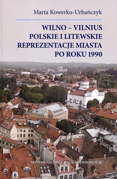 Wilno-Vilnius Polskie i litewskie reprezentacje miasta po roku 1990 Kowerko-Urbańczyk Marta