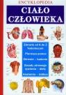Ciało człowieka Encyklopedia Opracowanie zbiorowe