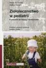 Ziołolecznictwo w pediatrii Podręcznik dla lekarzy i farmaceutów Schilcher Heinz, Dorsch Walter