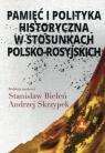 Pamięć i polityka historyczna w stosunkach polsko-rosyjskich