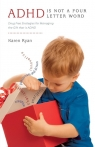 ADHD Is Not a Four Letter Word - Drug Free Strategies for Managing the Gift That Ryan Karen