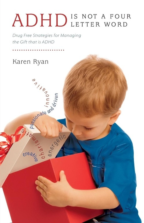 ADHD Is Not a Four Letter Word - Drug Free Strategies for Managing the Gift That Is ADHD Ryan Karen