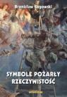 Symbole pożarły rzeczywistość Łagowski Bronisław