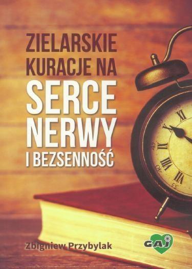 Zielarskie kuracje na serce, nerwy i bezsenność Zbigniew Przybylak