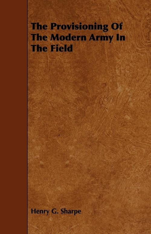 The Provisioning Of The Modern Army In The Field Sharpe Henry G.