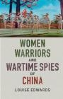 Women Warriors and Wartime Spies of China Louise Edwards