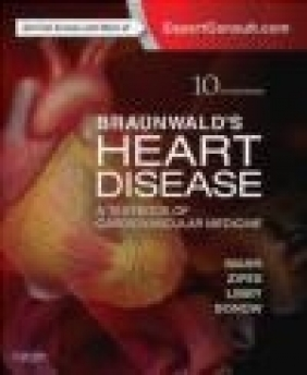 Braunwald's Heart Disease: A Textbook of Cardiovascular Medicine Douglas Zipes, Douglas Mann, Robert Bonow