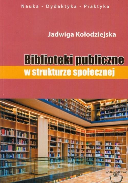 Biblioteki publiczne w strukturze społecznej Kołodziejska Jadwiga