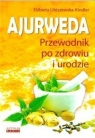 Ajurweda. Przewodnik po zdrowiu i urodzie Elżbieta Libiszewska-Kindler