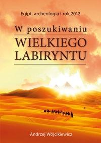 W poszukiwaniu Wielkiego Labiryntu Wójcikiewicz Andrzej