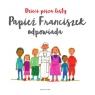 Dzieci piszą listy Papież Franciszek odpowiada