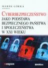 Cyberbezpieczeństwo jako podstawa bezpiecznego państwa i społeczeństwa w XXI wieku
