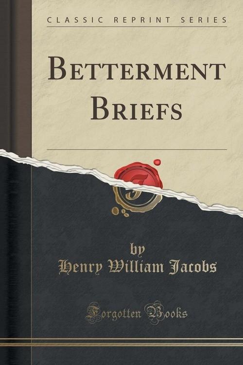 Betterment Briefs (Classic Reprint) Jacobs Henry William