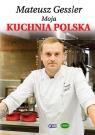 Moja kuchnia polska Gessler Mateusz