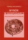 Wybór w gospodarce Wprowadzenie do ekonomii Mickiewicz Tomasz