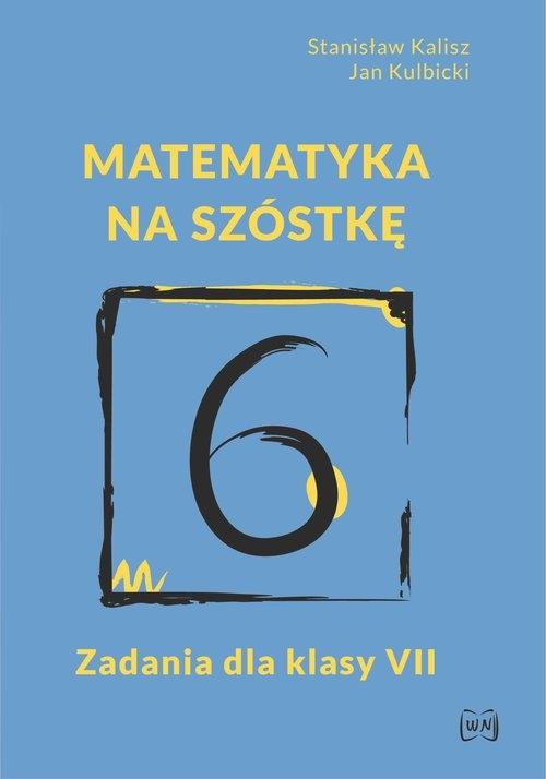Matematyka na szóstkę Zadania dla klasy VII Kalisz Stanisław, Kulbicki Jan