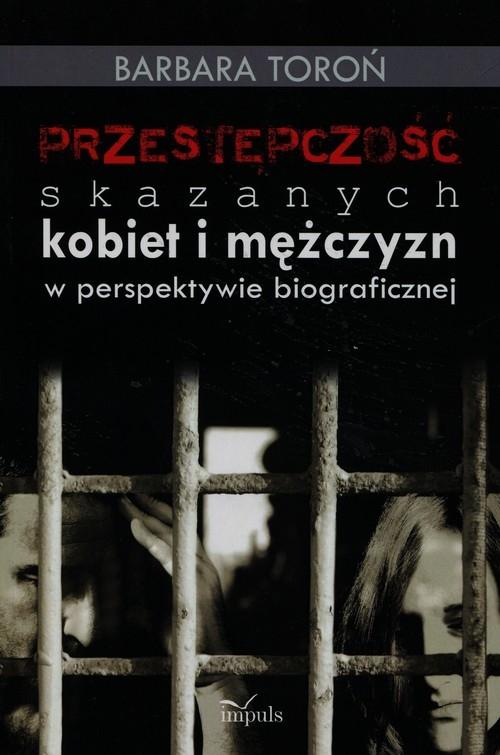 Przestępczość skazanych kobiet i mężczyzn w perspektywie biograficznej Toroń Barbara