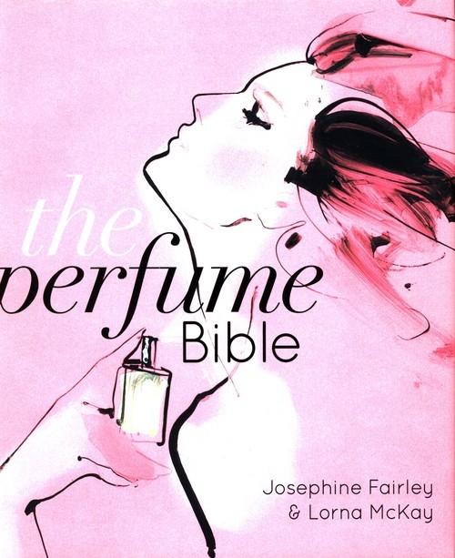 The Perfume Bible Fairley Josephine, McKay Lorna
