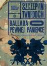 Ballada o pewnej panience oprawa twarda Szczepan Twardoch