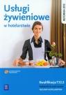 Usługi żywieniowe w hotelarstwie. Podręcznik do nauki zawodu technik hotelarstwa. Kwalifikacja T.12