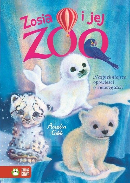 Zosia i jej zoo Najpiękniejsze opowieści o zwierzętach Cobb Almelia