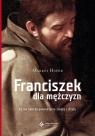 Franciszek dla mężczyzn Co ma do powiedzenia święty z Asyżu