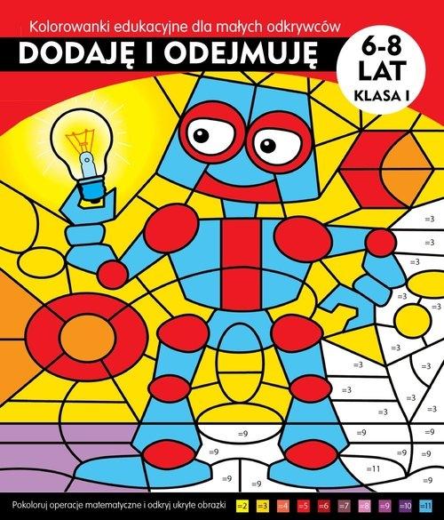 Dodaję i odejmuję Kolorowanki edukacyjne dla małych odkrywców Żukowski Jarosław