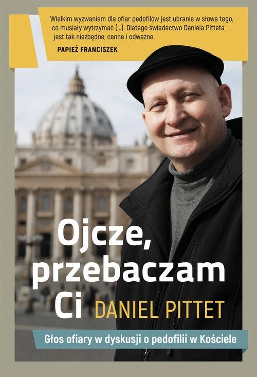 Ojcze, przebaczam ci Pittet Daniel