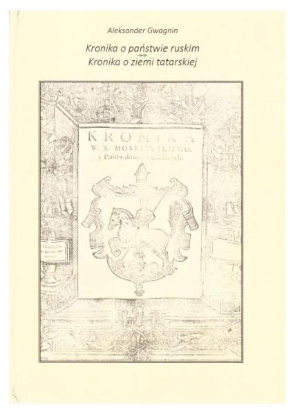 Kronika o państwie ruskim. Kronika o ziemi tatarskiej Aleksander Gwagnin