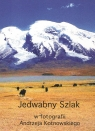 Jedwabny Szlak w fotografii Andrzeja Kotnowskiego CD / Andrzej Kotnowski Kotnowski Andrzej