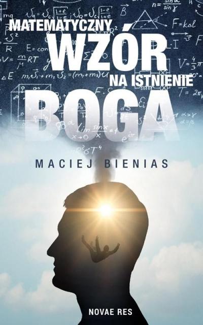 Matematyczny wzór na istnienie Boga Maciej Bienias