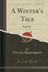 A Winter's Tale King John (Classic Reprint) Shakespeare William