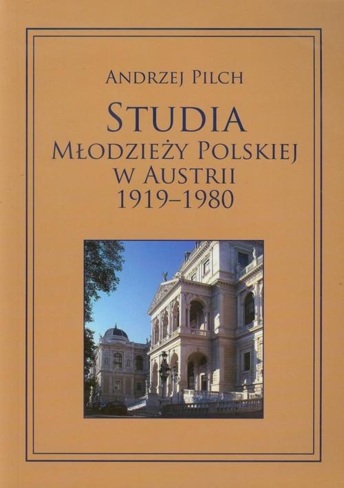 Studia młodzieży polskiej w Austrii 1919-1980 Pilch Andrzej