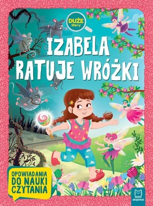Izabela ratuje wróżki. Opowiadania do nauki czytania. Duże litery Giełczyńska-Jonik Agata
