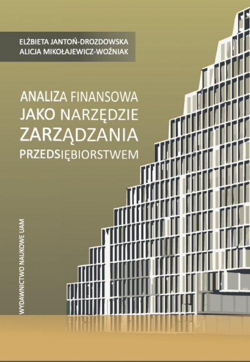 Analiza finansowa jako narzędzie zarządzania przedsiębiorstwem Jantoń-Drozdowska Elzbieta, Mikołajewicz-Woźniak Alicja