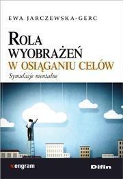 Rola wyobrażeń w osiąganiu celów Jarczewska-Gerc Ewa