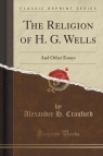 The Religion of H. G. Wells And Other Essays (Classic Reprint) Craufurd Alexander H.