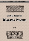 Wiązania polskie. Przyczynek do dziejów budownictwa ceglanego w Polsce Sas Zubrzycki Jan