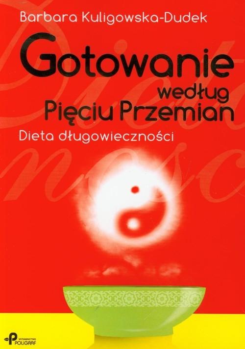 Gotowanie według Pięciu Przemian Kuligowska-Dudek Barbara