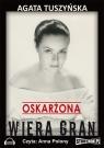 Oskarżona: Wiera Gran  (Audiobook) Tuszyńska Agata