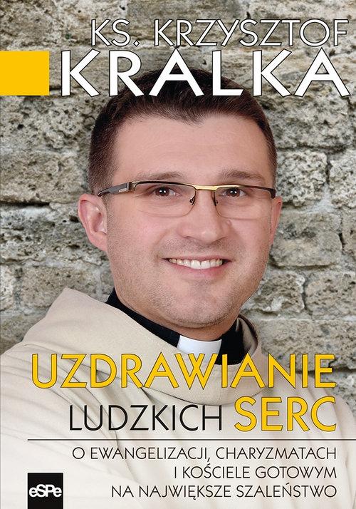 Uzdrawianie ludzkich serc Kralka Krzysztof
