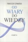 Od wiary do wiedzy cz.2 Franciszek Szymański