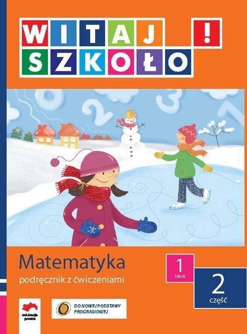 Witaj szkoło 1 Matematyka Podręcznik z ćwiczeniami część 2 Zagrodzka Dorota