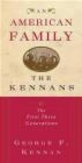 American Family Kennans First Three Generations George Kennan,  Kennan