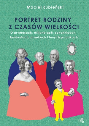 Łubieńscy. Portret rodziny z czasów wielkości Maciej Łubieński