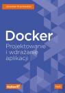 Docker Projektowanie i wdrażanie aplikacji Krochmalski Jaroslaw